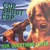 Cop shoot Cop, Ask questions later (1993)