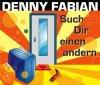 Denny Fabian, Such dir einen anderen (2005)