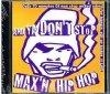 And Ya don't stop max'n Hip Hop,